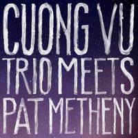 Metheny, Pat: Cuong Vu Trio Meets Pat Metheny