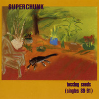 Superchunk: Tossing seeds (singles 89-91)
