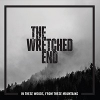 Wretched End: In these woods, from these mountains