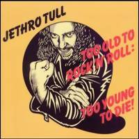 Jethro Tull: Too old to rock'n'roll: too young to die!