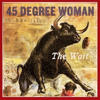 45 Degree Woman: The Wait -single+dvd