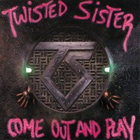 Twisted Sister : Come Out And Play