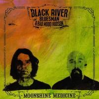 Black River Bluesman & Bad Mood Hudson: Moonshine Medicine