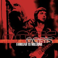 Oasis : Familiar to millions