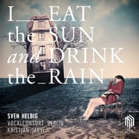 Helbig, Sven: I Eat The Sun And Drink The Rain
