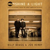 Bragg, Billy: Shine a Light: Field Recordings From the Great American Railroad