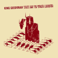 King Geedorah: Take me to your leader