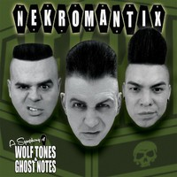 Nekromantix: A symphony of wolf tones & ghost notes
