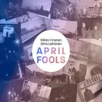 Innanen, Mikko: April fools