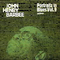 Barbee, John Henry: John Henry Barbee - Portraits In Blues, Vol.9