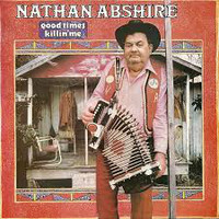 Abshire, Nathan: Good Times Killin' Me