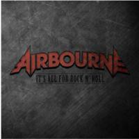 Airbourne: It's all for rock/it's..