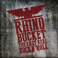 Rhino Bucket: Last Real Rock N' Roll