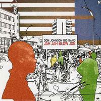 Don Johnson Big Band: Jah Jah Blow Job
