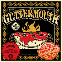 Guttermouth: Whole Enchilada
