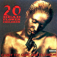 20 Dead Flower Children: Candy Toy Guns And Television