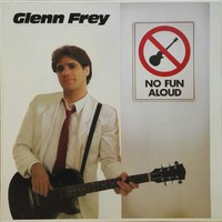 Frey, Glenn: No Fun Aloud