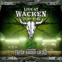V/A: Live At Wacken 2016 - 27 Years Faster : Harder : Louder