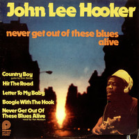 Hooker, John Lee: Never Get Out Of These Blues Alive