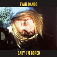 Dando, Evan: Baby I'm Bored