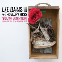 Bains, Lee III & The Glory Fires: Youth Detention