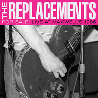 Replacements: For Sale: Live At Maxwell's 1986