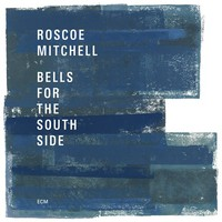 Mitchell, Roscoe: Bells for the south side