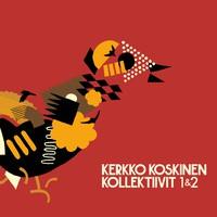 Koskinen, Kerkko: Kollektiivit 1 & 2