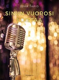 Juha Tapio : Sinun vuorosi loistaa