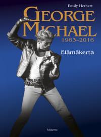 Michael, George: George Michael 1963–2016 - Elämäkerta