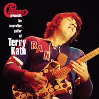 Chicago: Chicago Presents: The Innovative Guitar of Terry Kath