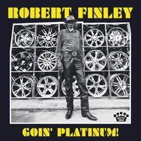 Finley, Robert: Goin' Platinum!