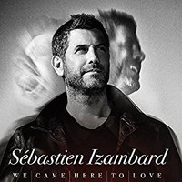 Izambard, Sebastien: We Came Here To Love