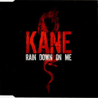Kane: Rain down on me