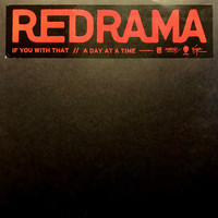 Redrama: If You With That / A Day At A Time