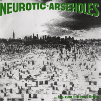 Neurotic Arseholes: ... Bis Zum Bitteren Ende