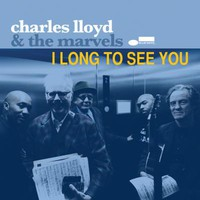 Lloyd, Charles: I Long to See You