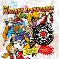 Down N Outz : The further live adventures of...
