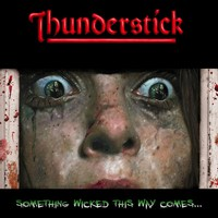 Thunderstick: Something Wicked This Way Comes
