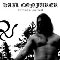 Hail Conjurer: Dreams Of Serpent