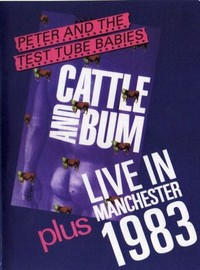 Peter & The Test Tube Babies: Cattle and bum / Live in manchester 1983