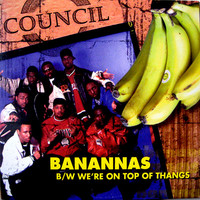 Council: We're On Top Of Thangs / Banannas