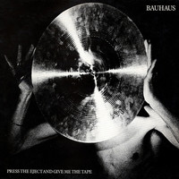 Bauhaus : Press The Eject And Give Me The Tape