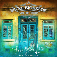 Björklöf, Micke & Blue Strip: Twentyfive Live at Blues Baltica