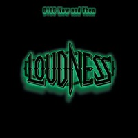 Loudness: 8186 Now and Then