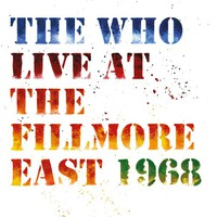 Who: Live at The Fillmore East: Saturday April 6, 1968