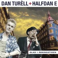 Dan Turéll & Halfdan E: Glad i Åbningstiden