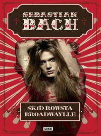 Bach, Sebastian: Sebastian Bach. Skid Rowsta Broadwaylle