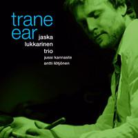 Jaska Lukkarinen Trio: Trane ear