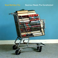 Brad Mehldau Trio: Seymour Reads the Constitution!